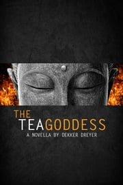 The Tea Goddess ebook by Dekker Dreyer