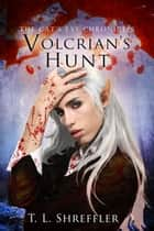 Volcrian's Hunt ebook by T. L. Shreffler