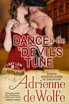 Dance to the Devil's Tune (Lady Law & The Gunslinger, Book 2) - Western Historical Romance ebook by Adrienne deWolfe