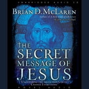 The Secret Message of Jesus - Uncovering the Truth that Could Change Everything audiobook by Brian McLaren