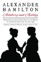 Alexander Hamilton: Adultery and Apology - Observations on Certain Documents in the History of the United States for the Year 1796 ebook by Alexander Hamilton, Robert P. Watson