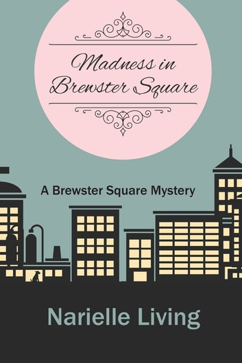 Madness in Brewster Square - A Brewster Square Mystery ebook by Narielle Living