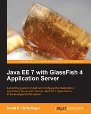 Java EE 7 with GlassFish 4 Application Server ebook by David R. Heffelfinger
