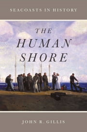 The Human Shore - Seacoasts in History ebook by John R. Gillis