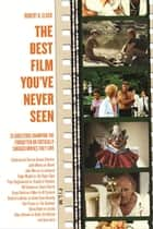 The Best Film You've Never Seen ebook by Robert K. Elder