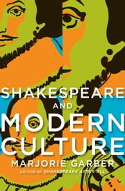 Shakespeare and Modern Culture ebook by Marjorie Garber