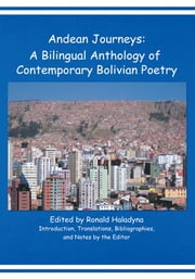 Andean Journeys: A Bilingual Anthology of Contemporary Bolivian Poetry ebook by Edited by Ronald Haladyna
