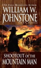 Shootout of the Mountain Man ebook by William W. Johnstone,J.A. Johnstone