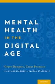 Mental Health in the Digital Age - Grave Dangers, Great Promise ebook by Dr Elias Aboujaoude,Dr Vladan Starcevic