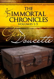 The Immortal Chronicles, Vol 1 - 5 ebook by Gene Doucette