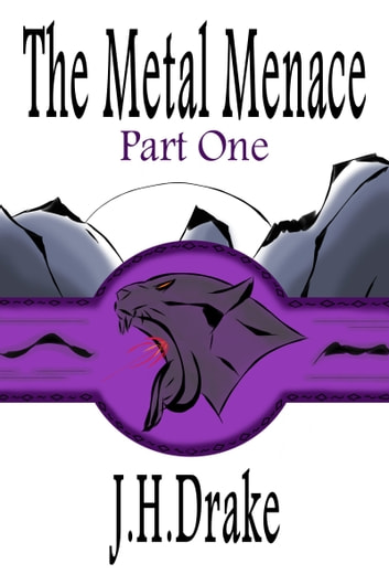 The Metal Menace: Part 1: A Novella ebook by J. H. Drake
