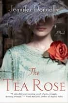 The Tea Rose ebook by Jennifer Donnelly