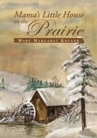Mama's Little House on the Prairie ebook by Mary Margaret Kruger
