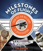 Milestones of Flight - From Hot-Air Balloons to SpaceShipOne ebook by Tim Grove, National Air and Space Museum