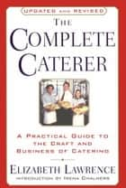 The Complete Caterer - A Practical Guide to the Craft and Business of Catering, Updated and Revised ebook by