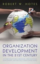 Organization Development in the 21st Century - An Organizational Behavior, Organization Development and Process Consultation Guide ebook by Robert W. Hotes