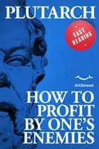 How to profit by one's enemies ebook by
