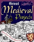 Great Medieval Projects - You Can Build Yourself ebook by Kris Bordessa, Shawn Braley