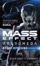 Mass Effect: Nexus Uprising ebook by Jason M. Hough, K. C. Alexander