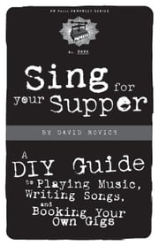 Sing For Your Supper: A DIY Guide to Playing Music, Writing Songs, and Booking Your Own Gigs ebook by Rovics, David