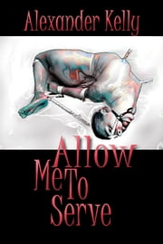 Allow Me To Serve ebook by Alexander Kelly