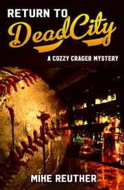 Return to Dead City - A Cozzy Crager Mystery ebook by Mike Reuther