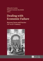 Dealing with Economic Failure - Between Norm and Practice (15th to 21st Century) ebook by Albrecht Cordes,Margrit Schulte Beerbühl