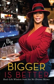 Bigger Is Better - Real Life Wisdom from the No-Drama Mama ebook by Big Ang