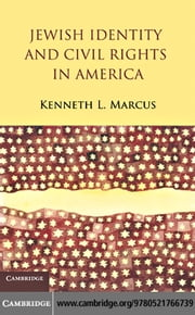 Jewish Identity and Civil Rights in America ebook by Marcus, Kenneth L.