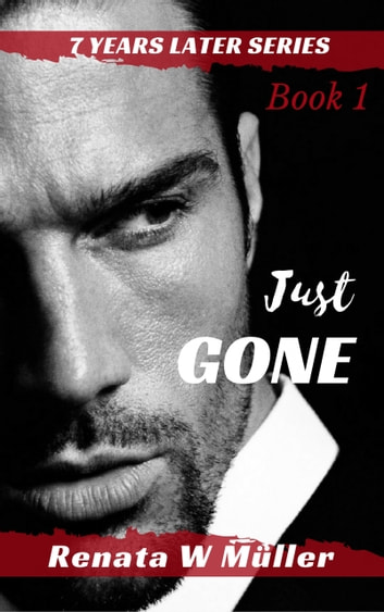 Just GONE - Book 1 of 2 of the 7 Years Later Series ebook by Renata W. Müller