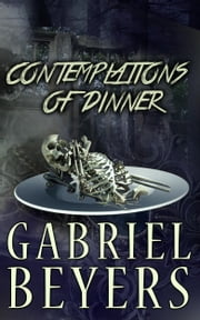 Contemplations of Dinner ebook by Gabriel Beyers