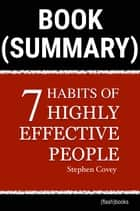 Book Summary: The 7 Habits of Highly Effective People by Stephen R. Covey - Powerful Lessons in Personal Change ebook by FlashBooks