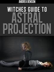 Witches Guide To Astral Projection ebook by A.M. Benson