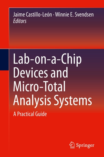 Lab-on-a-Chip Devices and Micro-Total Analysis Systems - A Practical Guide ebook by