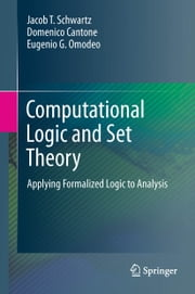 Computational Logic and Set Theory - Applying Formalized Logic to Analysis ebook by Jacob T. Schwartz,Domenico Cantone,Eugenio G. Omodeo,Martin Davis