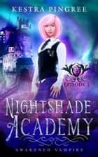 Nightshade Academy Episode 1: Awakened Vampire ebook by Kestra Pingree