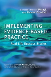 Implementing Evidence-Based Practice:Real-Life Success ebook by Bernadette Mazurek Melnyk,Ellen Fineout-Overholt