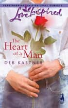 The Heart of a Man (Mills & Boon Love Inspired) eBook by Deb Kastner