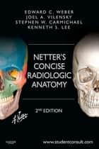 Netter's Concise Radiologic Anatomy E-Book ebook by Edward C. Weber, DO, Joel A. Vilensky,...