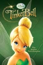 Tinker Bell Junior Novel ebook by Disney Press
