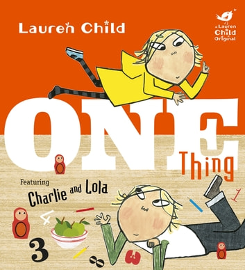 Charlie and Lola: One Thing ebook by Lauren Child