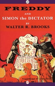 Freddy and Simon the Dictator ebook by Walter R. Brooks,Kurt Wiese