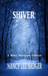 Shiver - A White Mountains Thriller ebook by Nancy Lee Badger