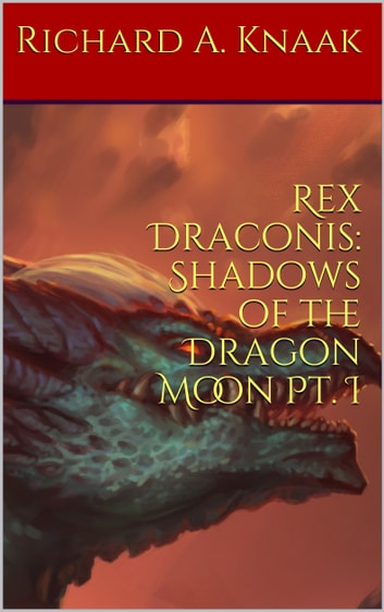 Rex Draconis: Shadows of the Dragon Moon Pt. I ebook by Richard A. Knaak