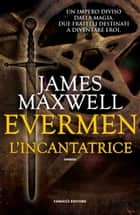 Evermen. L'incantatrice eBook by James Maxwell, Manfredi Damasco; Valentina Rossini
