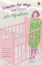 Consider Her Ways - And Others eBook by John Wyndham