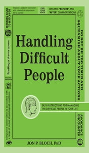 Handling Difficult People - Easy Instructions for Managing the Difficult People in Your Life ebook by Jon P. Bloch
