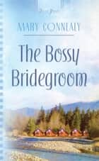 The Bossy Bridegroom eBook by Mary Connealy