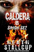 Caldera 8: Simon Sez ebook by Heath Stallcup