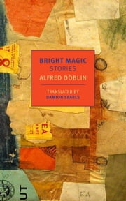 Bright Magic - Stories ebook by Alfred Doblin,Damion Searls